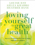 Loving Yourself to Great Health - Louise Hay, Ahlea Khadro, Heather Dane